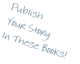 Publish Your Story In These Books!